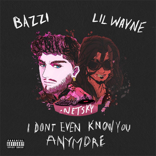 Bazzi & Lil Wayne I Dont Even Know You Anymore Produced By Netsky