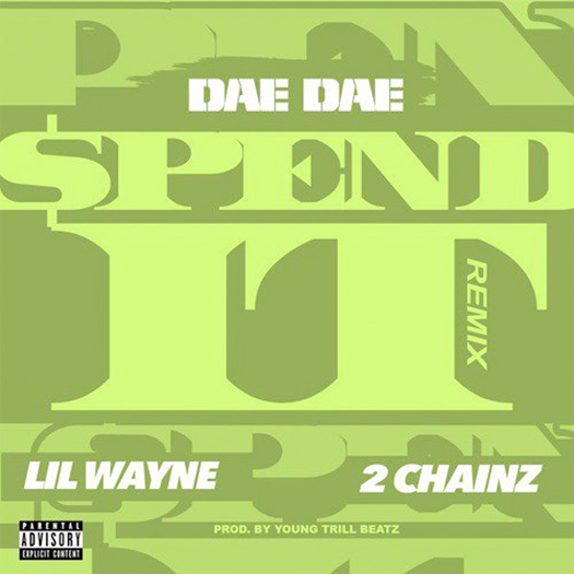 Dae Dae Spend It Remix Feat Lil Wayne & 2 Chainz