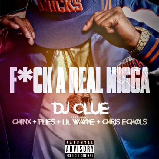 DJ Clue Fuck A Real Nigga Feat Lil Wayne, Plies, Chinx & Chris Echols
