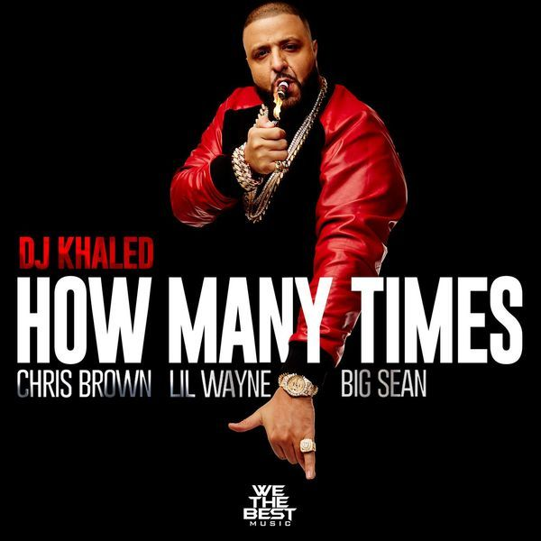 DJ Khaled How Many Times Feat Lil Wayne, Chris Brown & Big Sean