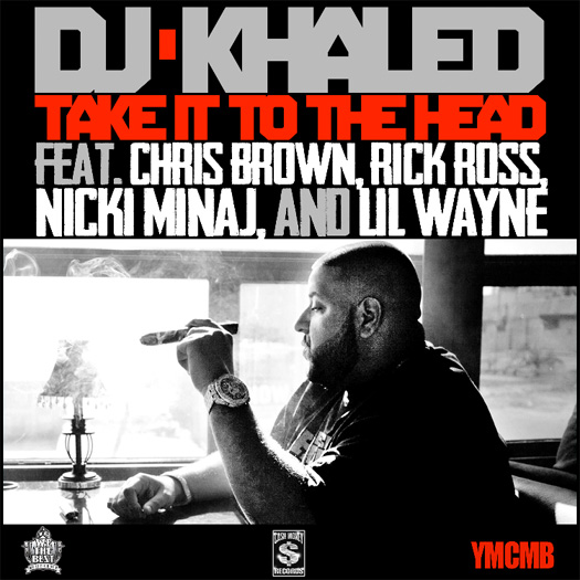 DJ Khaled Take It To The Head Feat Lil Wayne, Chris Brown, Rick Ross & Nicki Minaj