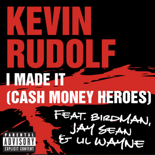 Kevin Rudolf I Made It Cash Money Heroes Feat Jay Sean Birdman & Lil Wayne - Explicit