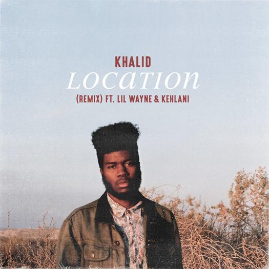 Khalid Location Remix Feat Lil Wayne & Kehlani