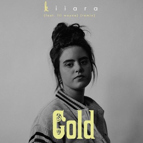 Kiiara Gold Remix Feat Lil Wayne
