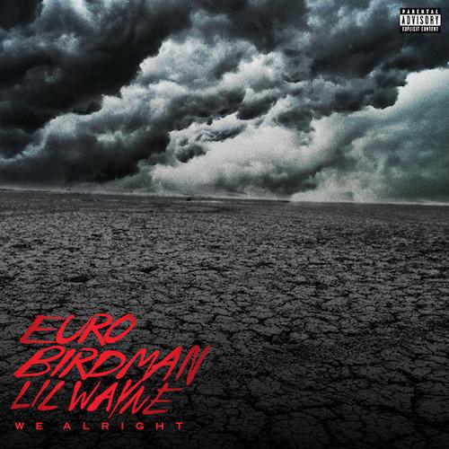 Lil Wayne, Birdman & Euro We Alright