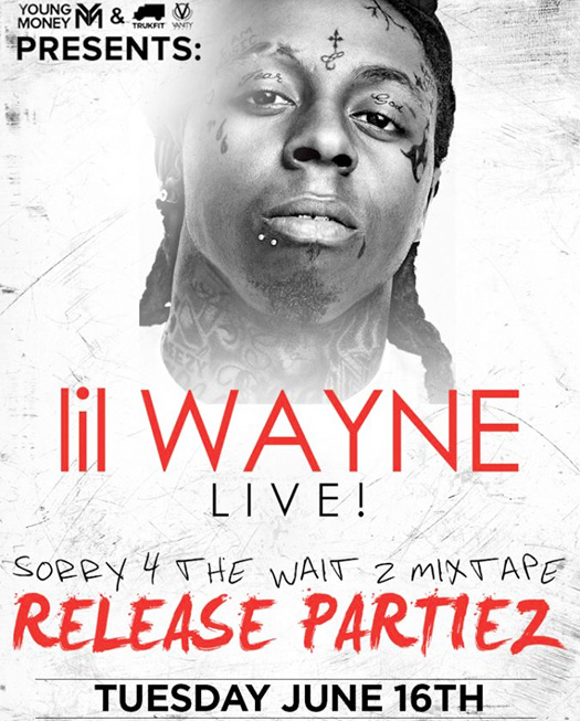 Lil Wayne Sorry 4 The Wait 2 Mixtape Release Party Tour To Carry On Into June