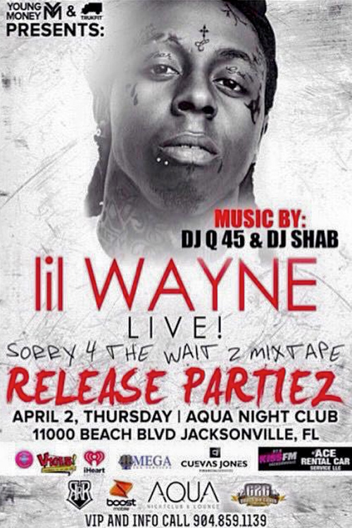 Lil Wayne To Host A Sorry 4 The Wait 2 Mixtape Release Party At Aqua Nightclub In Jacksonville