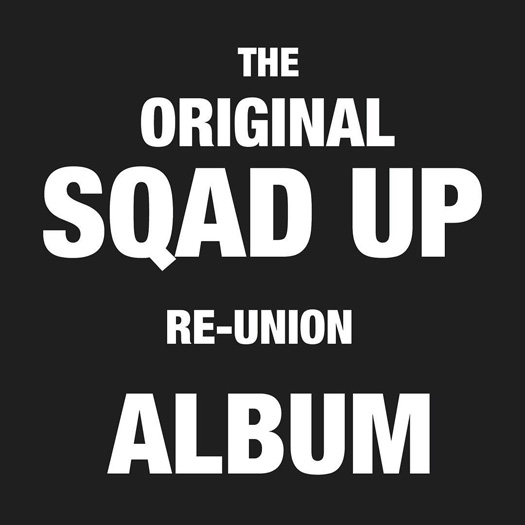 Sqad Up Reunion Album On The Way