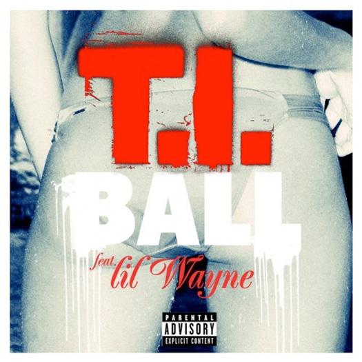 T.I. Ball Feat Lil Wayne