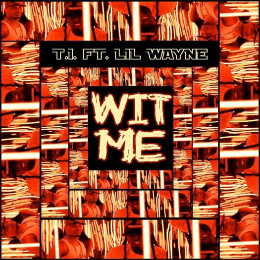 Artwork & Snippet For TI Wit Me Single Featuring Lil Wayne